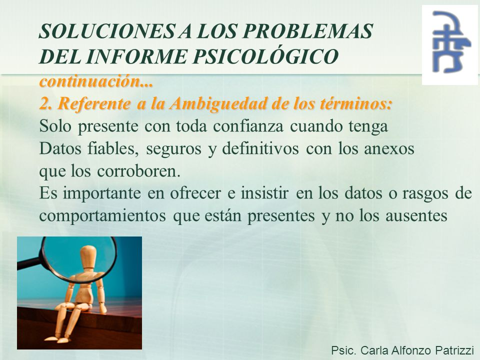 SOLUCIONES A LOS PROBLEMAS DEL INFORME PSICOLÓGICOcontinuación... 2. Referente a la Ambiguedad de los términos: Solo presente con toda confianza cuand