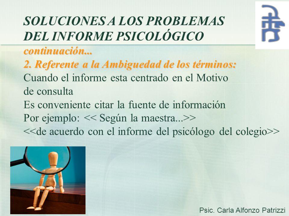 SOLUCIONES A LOS PROBLEMAS DEL INFORME PSICOLÓGICOcontinuación... 2. Referente a la Ambiguedad de los términos: Cuando el informe esta centrado en el
