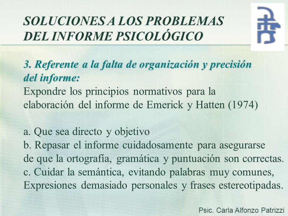 SOLUCIONES A LOS PROBLEMAS DEL INFORME PSICOLÓGICO 3. Referente a la falta de organización y precisión del informe: Expondre los principios normativos