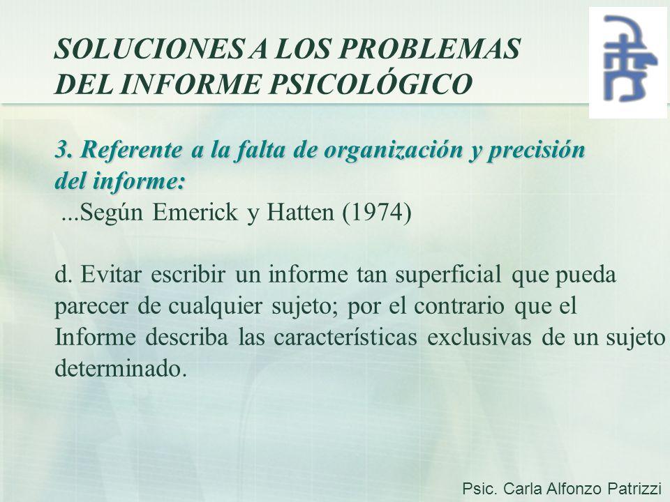 SOLUCIONES A LOS PROBLEMAS DEL INFORME PSICOLÓGICO 3. Referente a la falta de organización y precisión del informe:...Según Emerick y Hatten (1974) d.