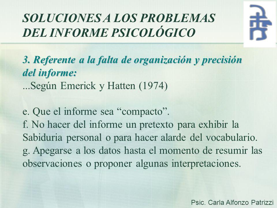 SOLUCIONES A LOS PROBLEMAS DEL INFORME PSICOLÓGICO 3. Referente a la falta de organización y precisión del informe:...Según Emerick y Hatten (1974) e.