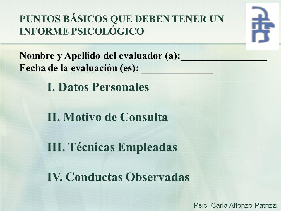 PUNTOS BÁSICOS QUE DEBEN TENER UN INFORME PSICOLÓGICO Nombre y Apellido del evaluador (a):_________________ Fecha de la evaluación (es): _____________