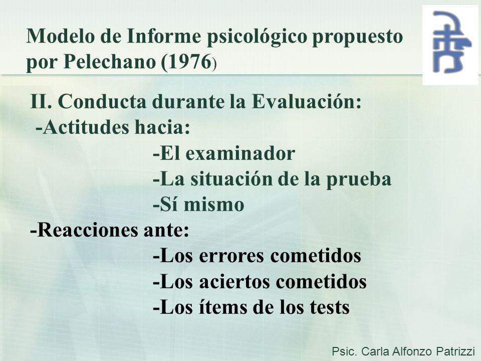 Modelo de Informe psicológico propuesto por Pelechano (1976 ) II. Conducta durante la Evaluación: -Actitudes hacia: -El examinador -La situación de la