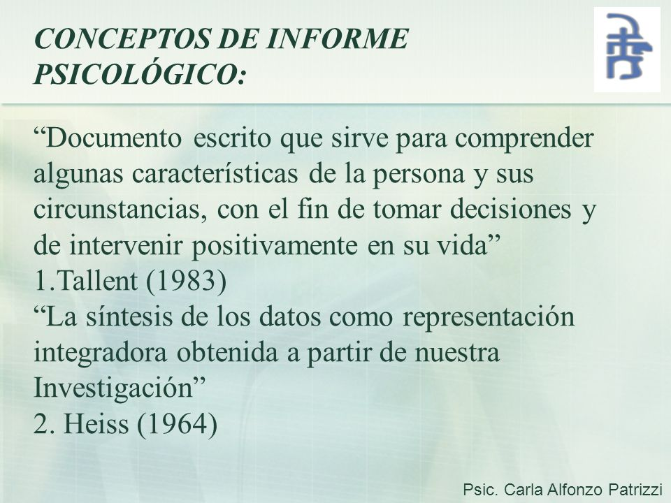 CONCEPTOS DE INFORME PSICOLÓGICO: Documento escrito que sirve para comprender algunas características de la persona y sus circunstancias, con el fin d