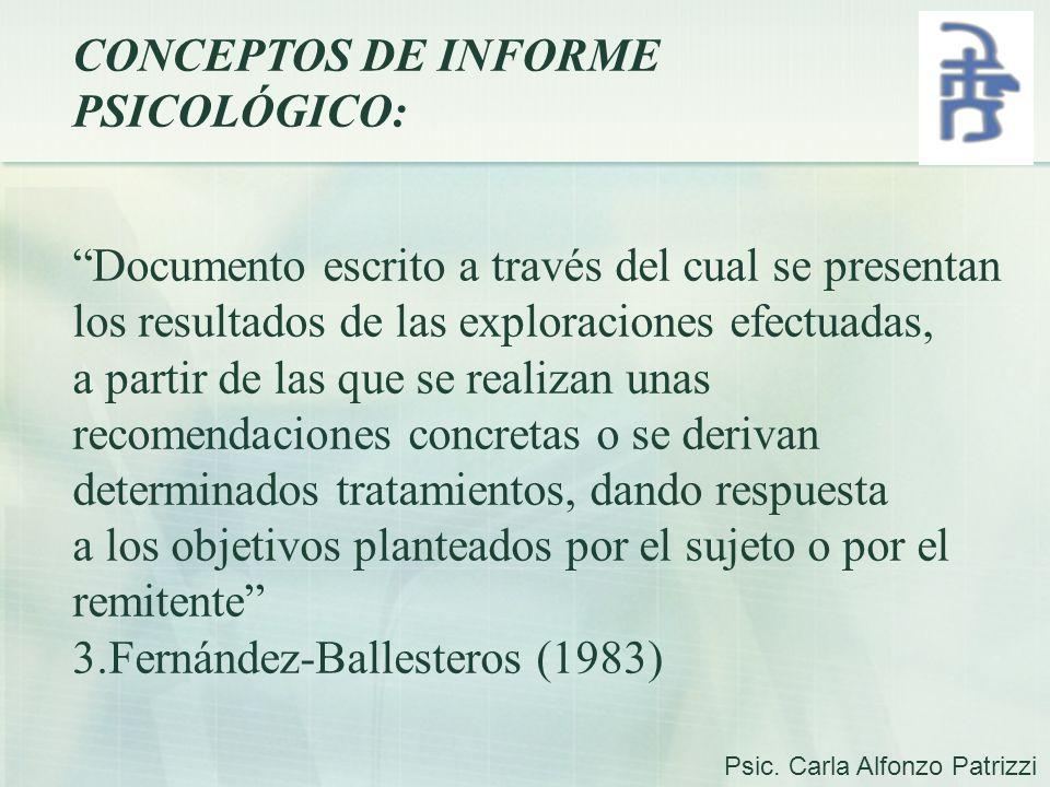 CONCEPTOS DE INFORME PSICOLÓGICO: Documento escrito a través del cual se presentan los resultados de las exploraciones efectuadas, a partir de las que