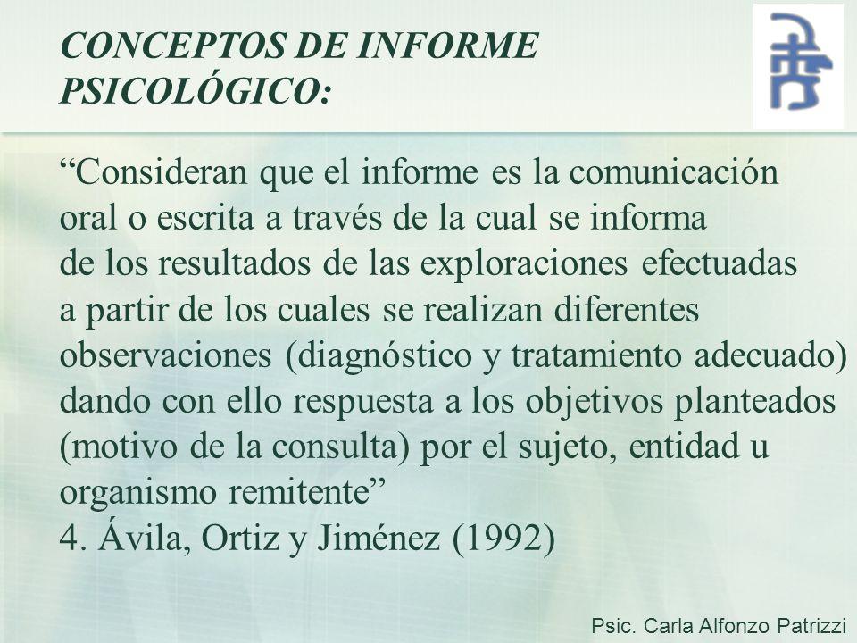 CONCEPTOS DE INFORME PSICOLÓGICO: Consideran que el informe es la comunicación oral o escrita a través de la cual se informa de los resultados de las