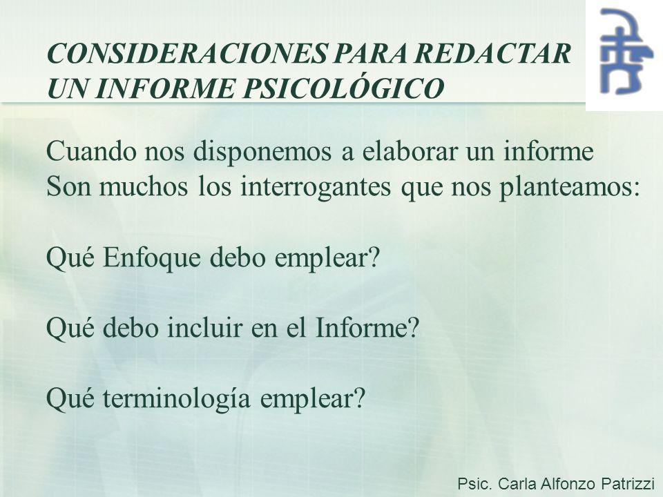 CONSIDERACIONES PARA REDACTAR UN INFORME PSICOLÓGICO Cuando nos disponemos a elaborar un informe Son muchos los interrogantes que nos planteamos: Qué