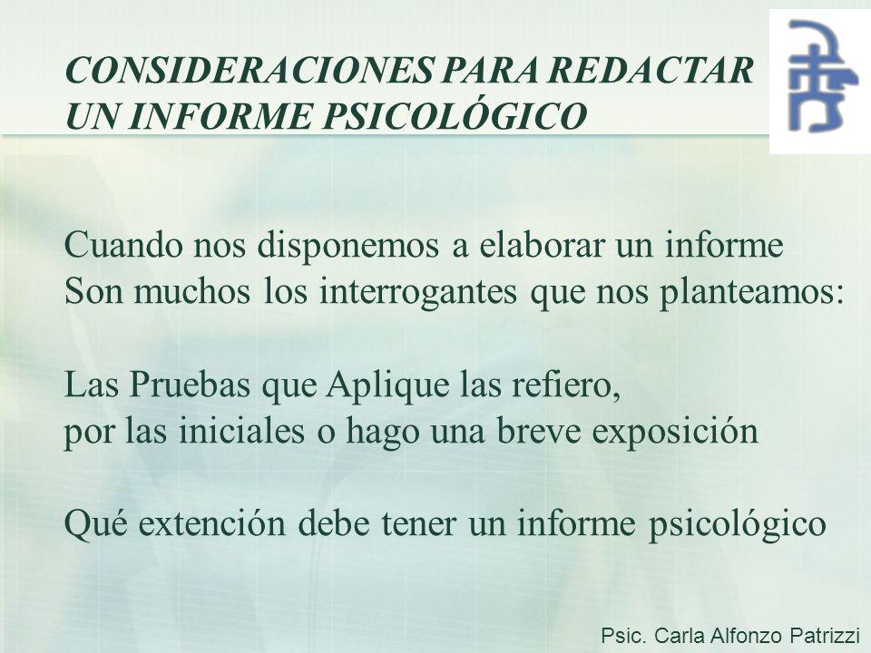 CONSIDERACIONES PARA REDACTAR UN INFORME PSICOLÓGICO Cuando nos disponemos a elaborar un informe Son muchos los interrogantes que nos planteamos: Las