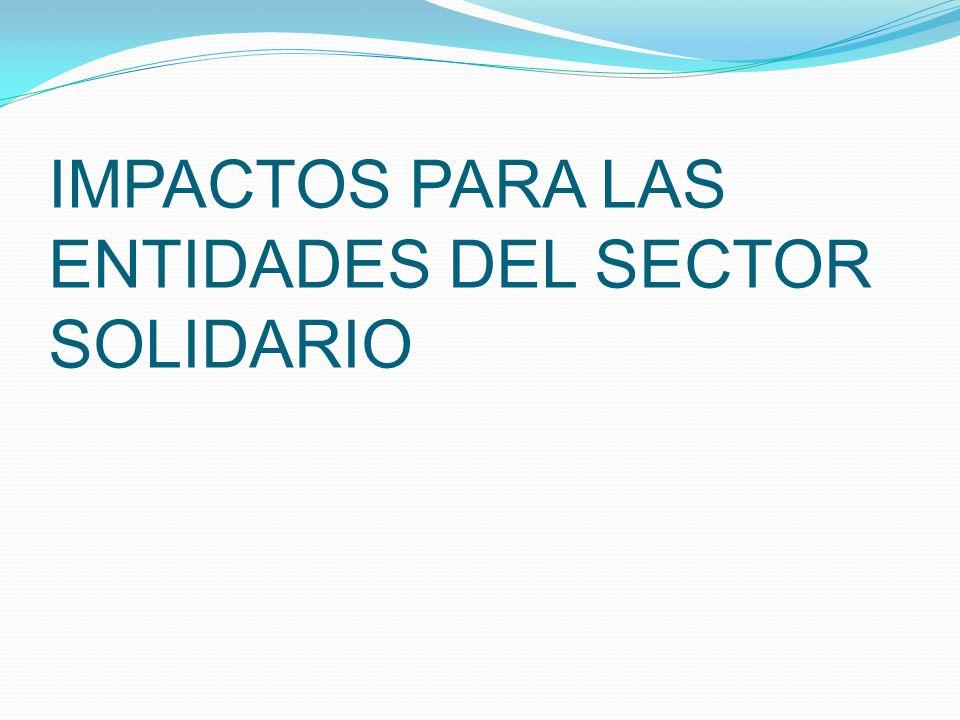 IMPACTOS PARA LAS ENTIDADES DEL SECTOR SOLIDARIO
