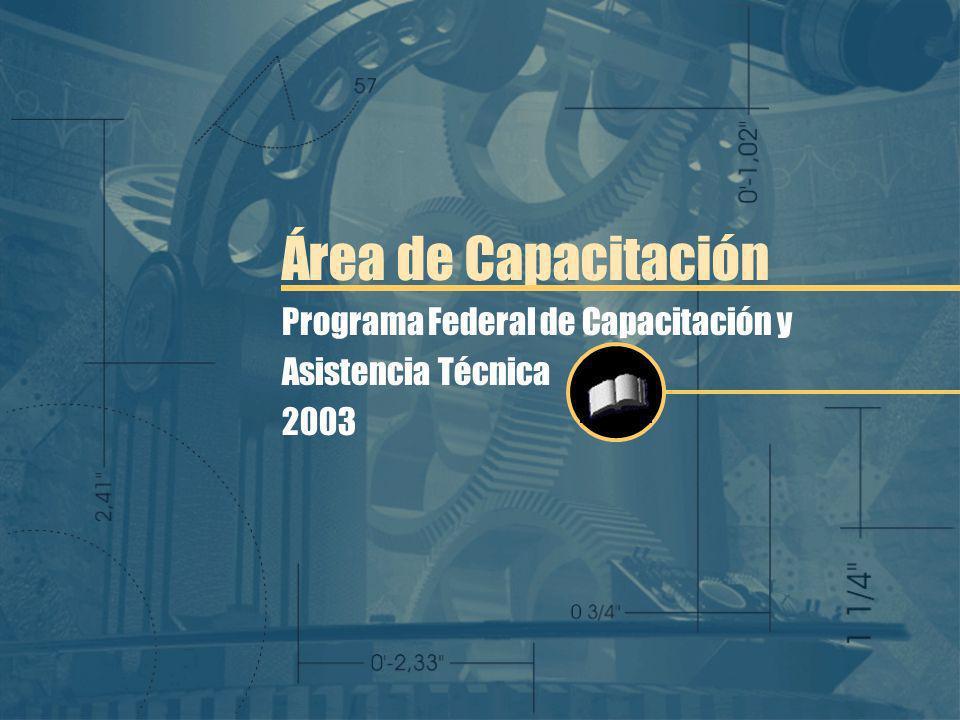 Programa Federal de Capacitación y Asistencia Técnica 2003 Área de Capacitación