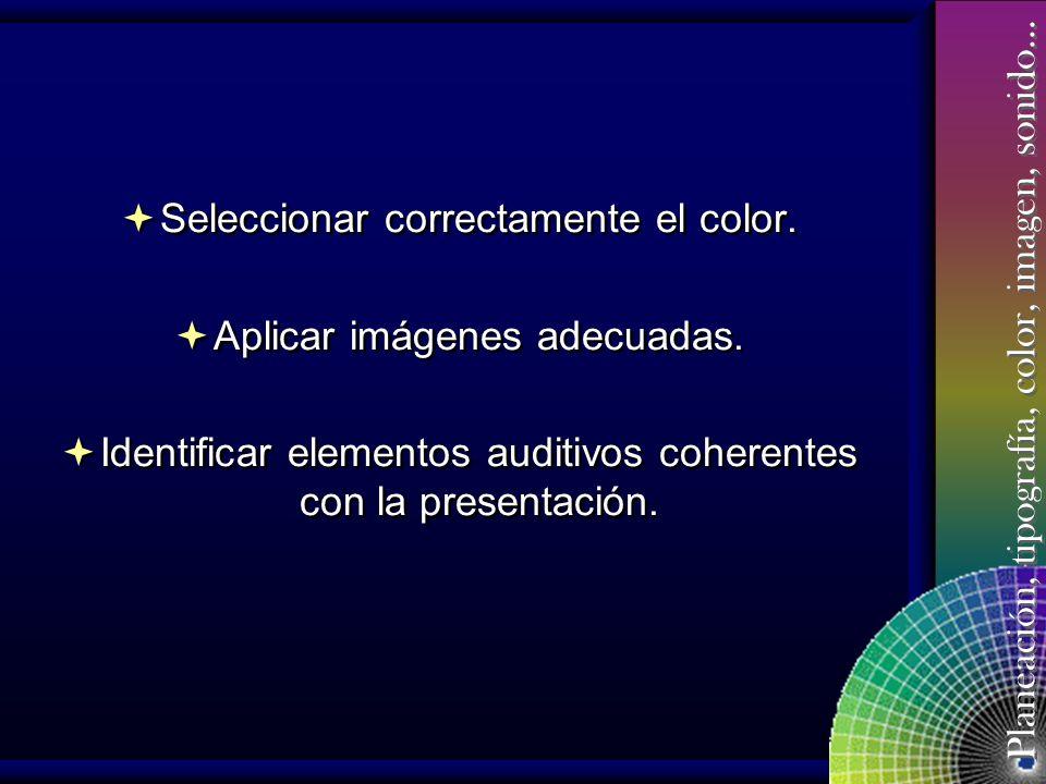 Planeación, tipografía, color, imagen, sonido… Una vez terminada la presentación el participante será capaz de: Identificar los elementos que influyen