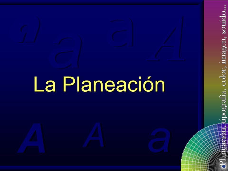Planeación, tipografía, color, imagen, sonido… íNDICE Planeación. Información. Tipografía. Color. Imágenes. Sonidos. Planeación. Información. Tipograf