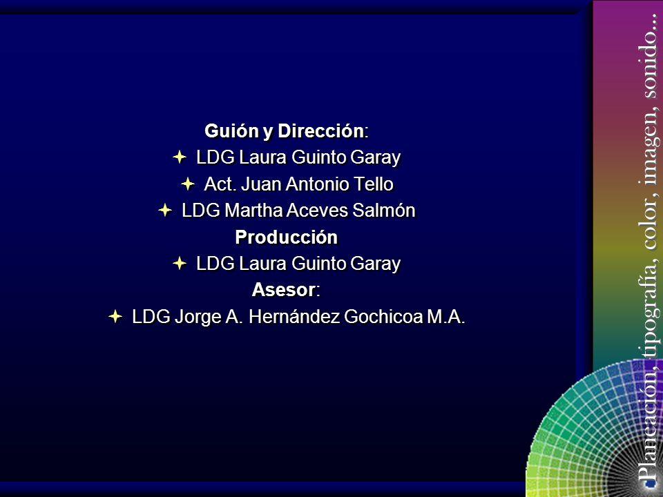 Planeación, tipografía, color, imagen, sonido… Guión y Dirección: LDG Laura Guinto Garay Act.