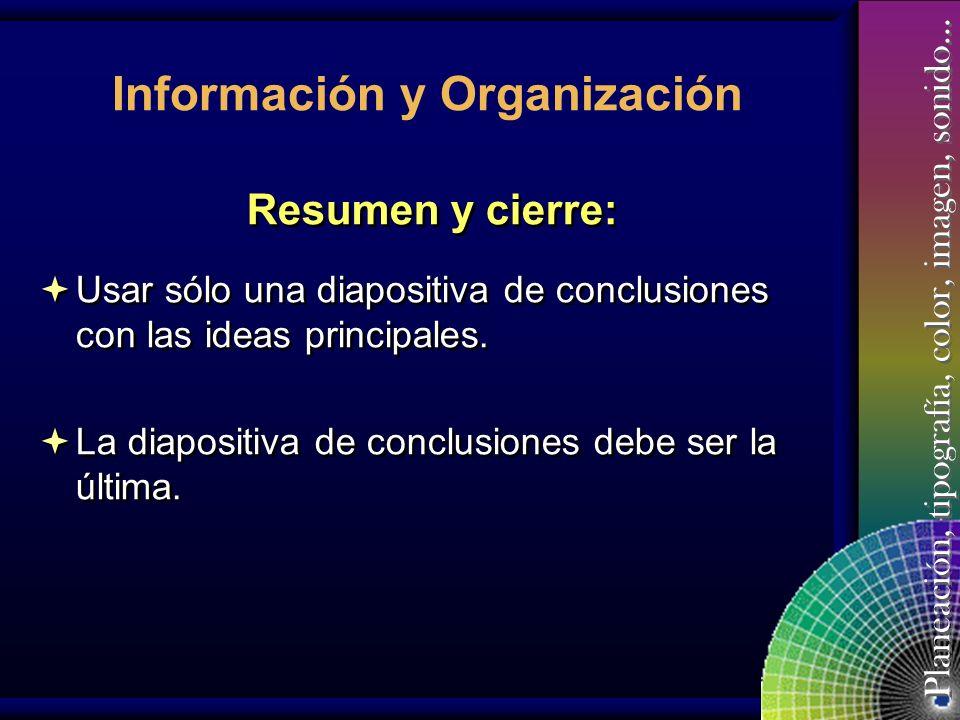 Planeación, tipografía, color, imagen, sonido… Información y Organización Contenido sustancial: No incluir demasiada información, ni en cada diapositi