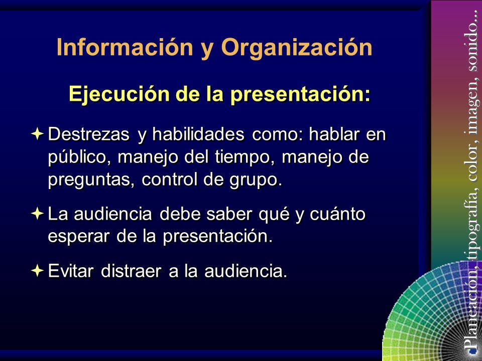 Planeación, tipografía, color, imagen, sonido… Información y Organización Resumen y cierre: Usar sólo una diapositiva de conclusiones con las ideas pr