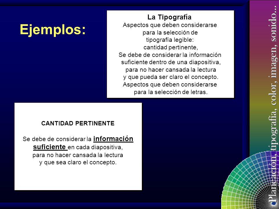 Planeación, tipografía, color, imagen, sonido… Cantidad Pertinente Se debe de considerar la información suficiente en cada diapositiva, para no hacer