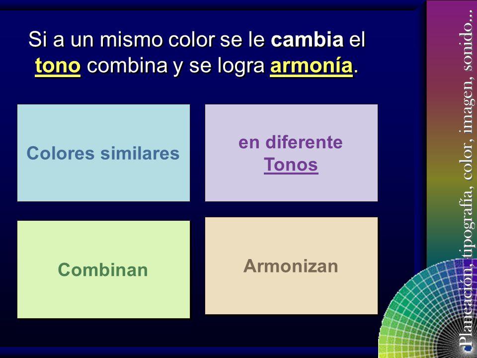 Planeación, tipografía, color, imagen, sonido… Armonía En la selección de los colores que se utilizarán en una diapositiva, se logra armonía por la si