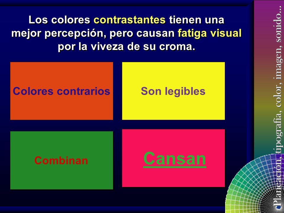 Planeación, tipografía, color, imagen, sonido… Contraste Cuando se utilizan colores contrarios del círculo cromático, se logra un buen contraste pero