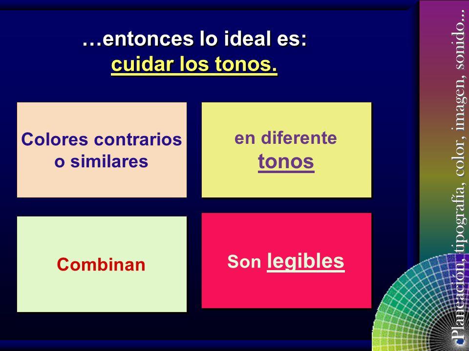 Planeación, tipografía, color, imagen, sonido… Siendo el mismo color del centro… lo vemos diferente según el tono del fondo. lo vemos diferente según