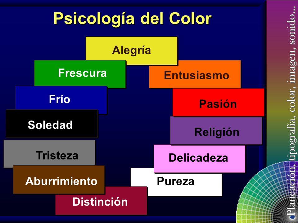 Planeación, tipografía, color, imagen, sonido… Psicología del Color Otro elemento importante a considerar es el significado que el color transmite y p