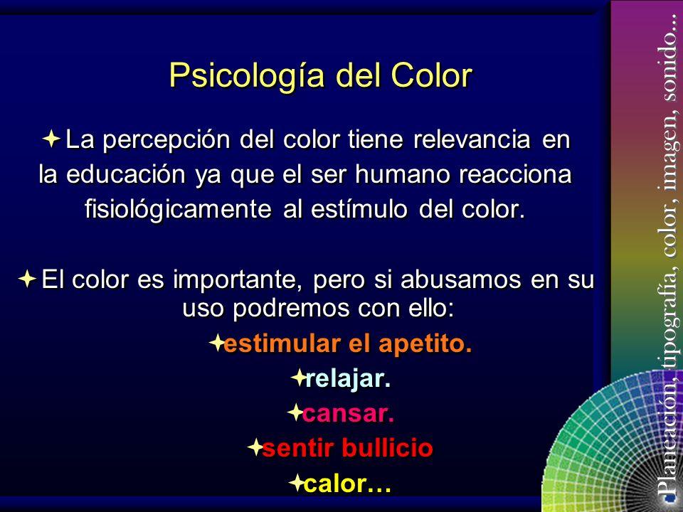 Planeación, tipografía, color, imagen, sonido… Psicología del Color Entusiasmo Alegría Pasión Religión Delicadeza Frescura Frío Aburrimiento Tristeza