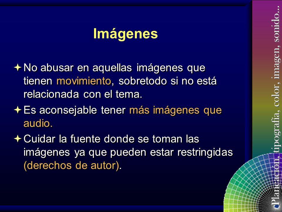 Planeación, tipografía, color, imagen, sonido… Imágenes Debe haber congruencia entre las imágenes y el tema. Se pueden utilizar imágenes fotografías,