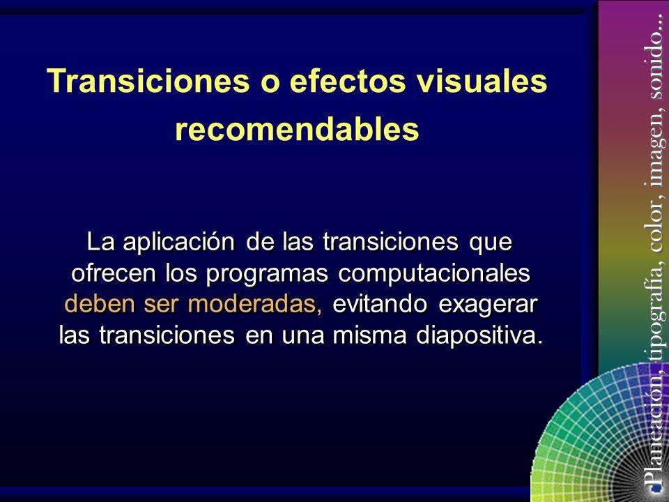 Planeación, tipografía, color, imagen, sonido… Transiciones o efectos visuales recomendados. Transiciones que se deben evitar. Transiciones o efectos