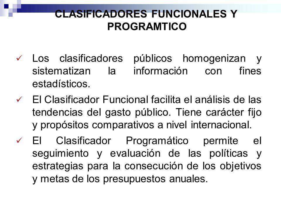 CLASIFICADORES FUNCIONALES Y PROGRAMTICO Los clasificadores públicos homogenizan y sistematizan la información con fines estadísticos. El Clasificador