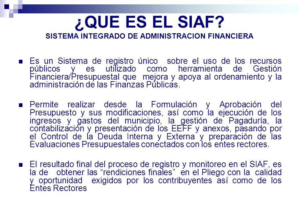 ¿QUE ES EL SIAF? SISTEMA INTEGRADO DE ADMINISTRACION FINANCIERA Es un Sistema de registro único sobre el uso de los recursos públicos y es utilizado c