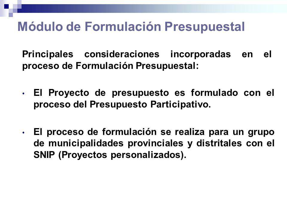 Módulo de Formulación Presupuestal El Proyecto de presupuesto es formulado con el proceso del Presupuesto Participativo. El proceso de formulación se
