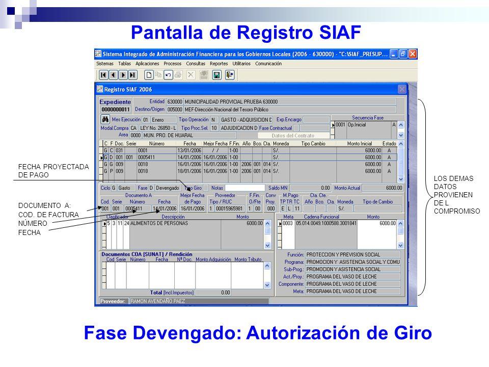 Pantalla de Registro SIAF Fase Devengado: Autorización de Giro FECHA PROYECTADA DE PAGO DOCUMENTO A: COD. DE FACTURA NÚMERO FECHA LOS DEMAS DATOS PROV