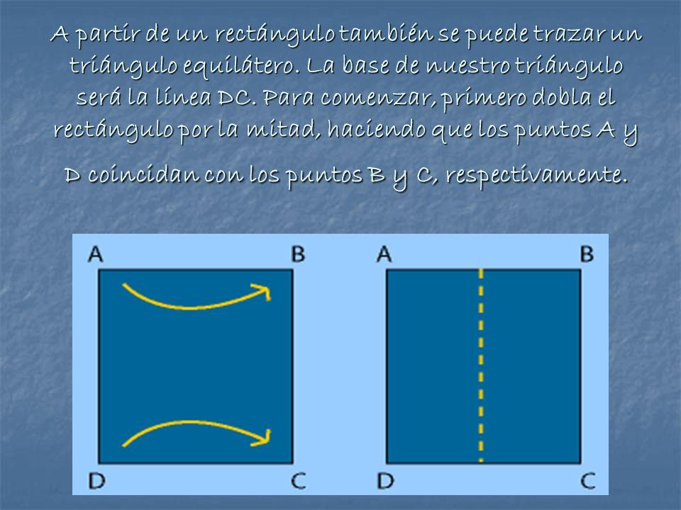A partir de un rectángulo también se puede trazar un triángulo equilátero. La base de nuestro triángulo será la línea DC. Para comenzar, primero dobla
