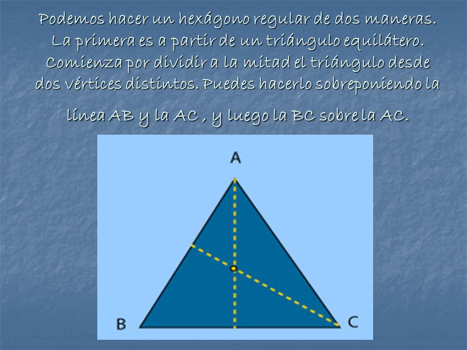 Podemos hacer un hexágono regular de dos maneras. La primera es a partir de un triángulo equilátero. Comienza por dividir a la mitad el triángulo desd