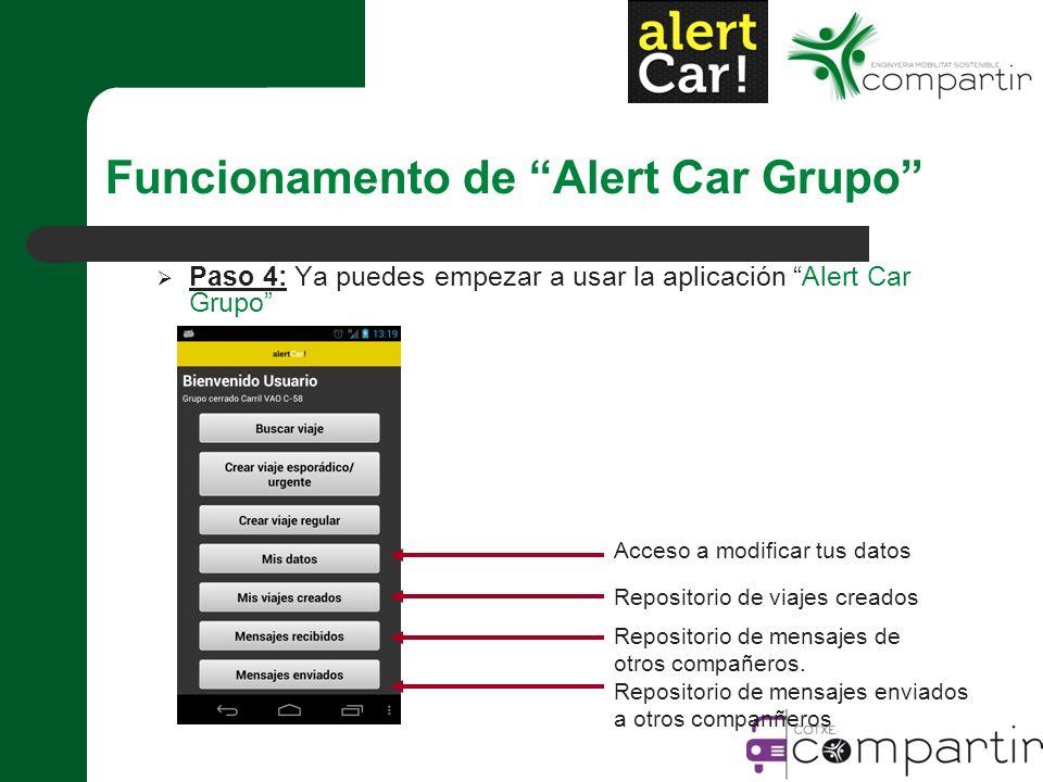Paso 4: Ya puedes empezar a usar la aplicación Alert Car Grupo Repositorio de viajes creados Repositorio de mensajes de otros compañeros.