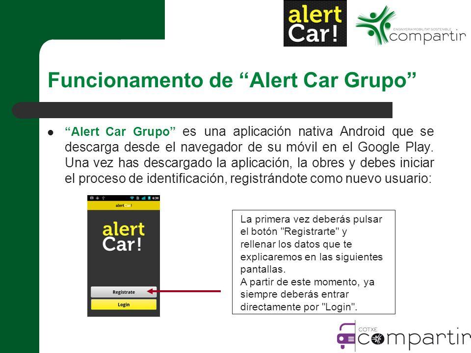 Funcionamento de Alert Car Grupo Alert Car Grupo es una aplicación nativa Android que se descarga desde el navegador de su móvil en el Google Play.