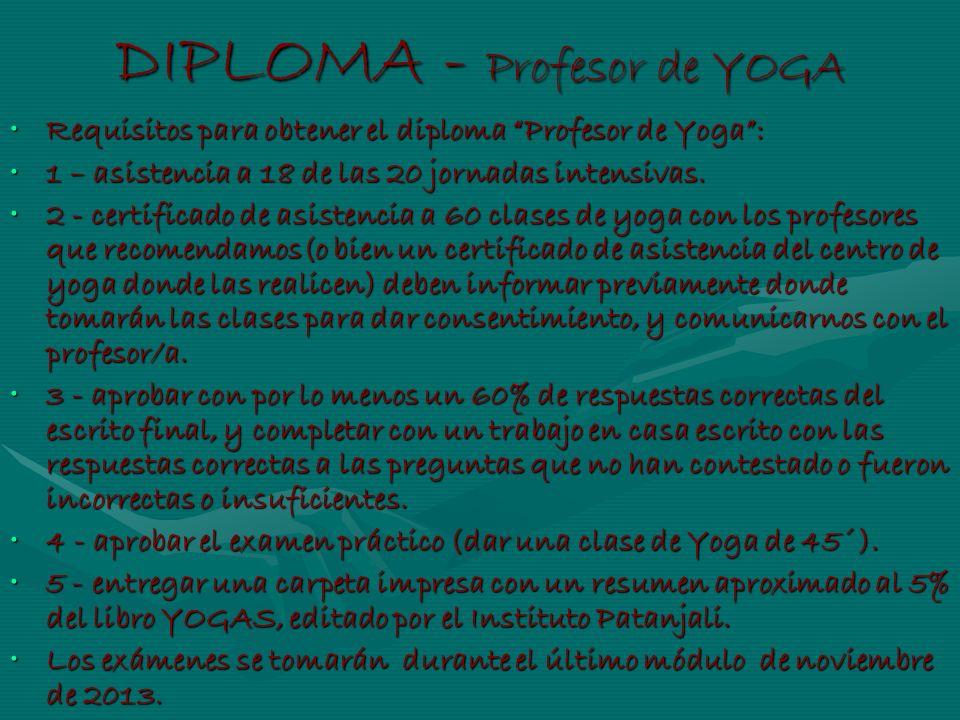 DIPLOMA - Profesor de YOGA Requisitos para obtener el diploma Profesor de Yoga:Requisitos para obtener el diploma Profesor de Yoga: 1 – asistencia a 1