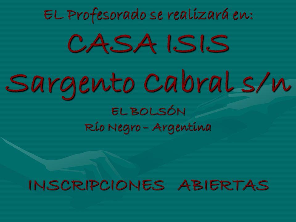 EL Profesorado se realizará en: CASA ISIS Sargento Cabral s/n EL BOLSÓN Río Negro – Argentina INSCRIPCIONES ABIERTAS