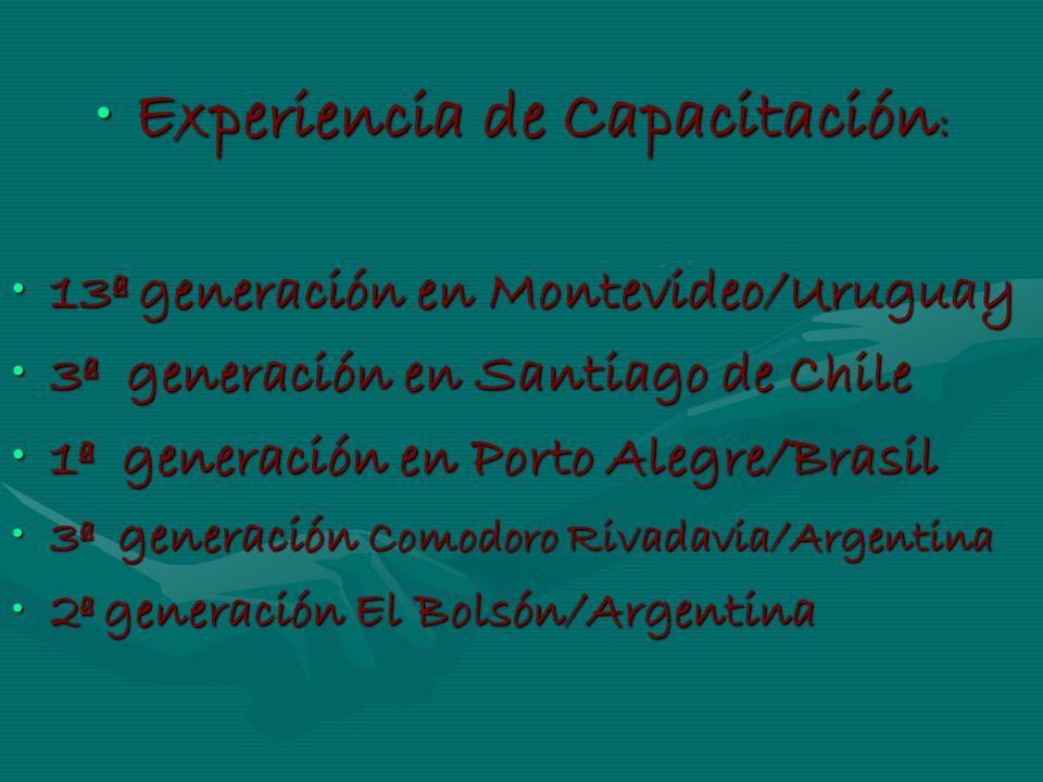 Experiencia de Capacitación :Experiencia de Capacitación : 13ª generación en Montevideo/Uruguay13ª generación en Montevideo/Uruguay 3ª generación en S
