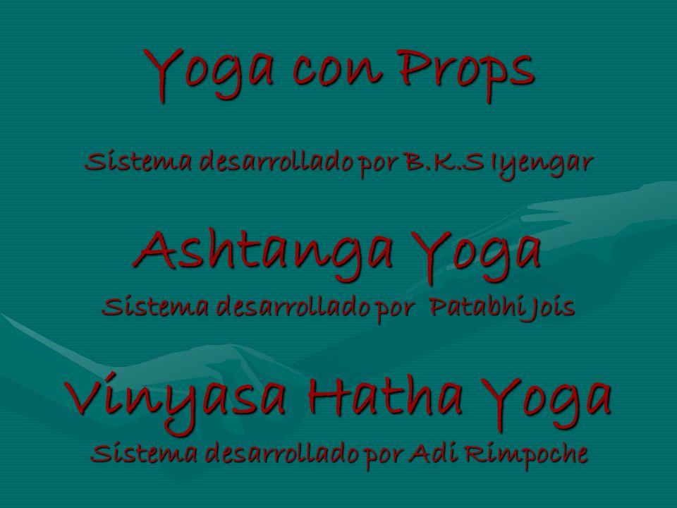 Yoga con Props Sistema desarrollado por B.K.S Iyengar Ashtanga Yoga Sistema desarrollado por Patabhi Jois Vinyasa Hatha Yoga Sistema desarrollado por