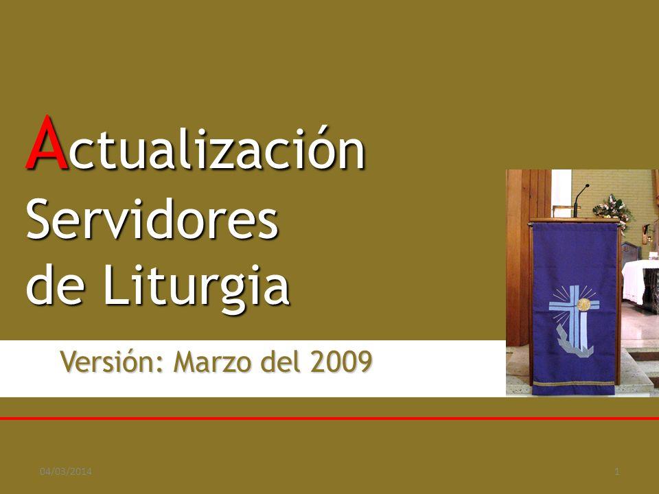 A ctualización Servidores de Liturgia Versión: Marzo del 2009 Versión: Marzo del 2009 04/03/20141
