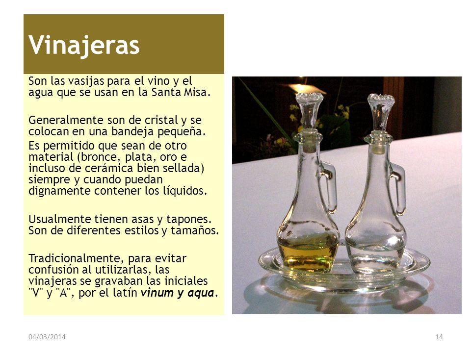 Vinajeras Son las vasijas para el vino y el agua que se usan en la Santa Misa. Generalmente son de cristal y se colocan en una bandeja pequeña. Es per