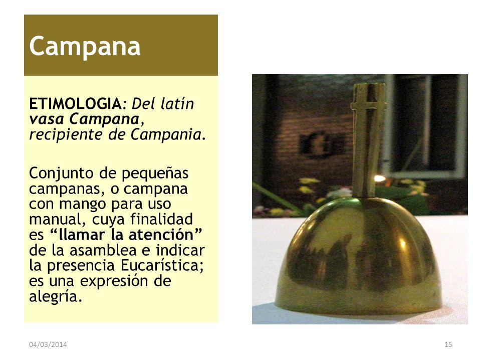 Campana ETIMOLOGIA: Del latín vasa Campana, recipiente de Campania. llamar la atención Conjunto de pequeñas campanas, o campana con mango para uso man