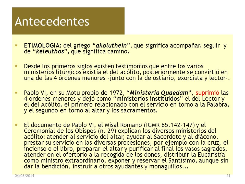 Antecedentes ETIMOLOGIA: del griego akoluthein, que significa acompañar, seguir y de keleuthos, que significa camino. Desde los primeros siglos existe