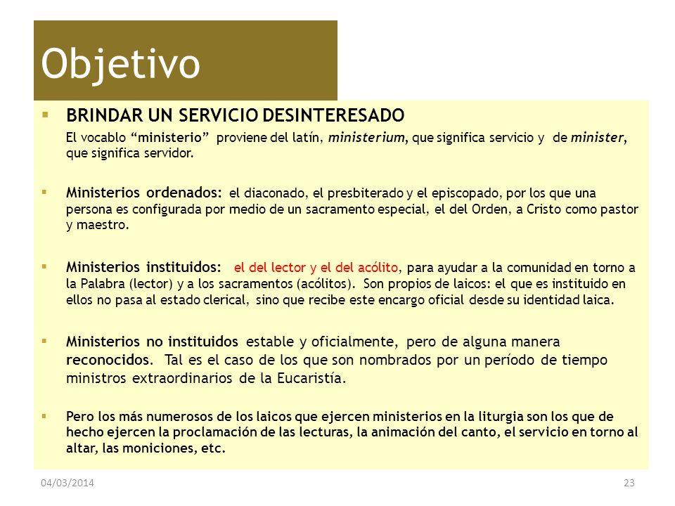 Objetivo BRINDAR UN SERVICIO DESINTERESADO El vocablo ministerio proviene del latín, ministerium, que significa servicio y de minister, que significa
