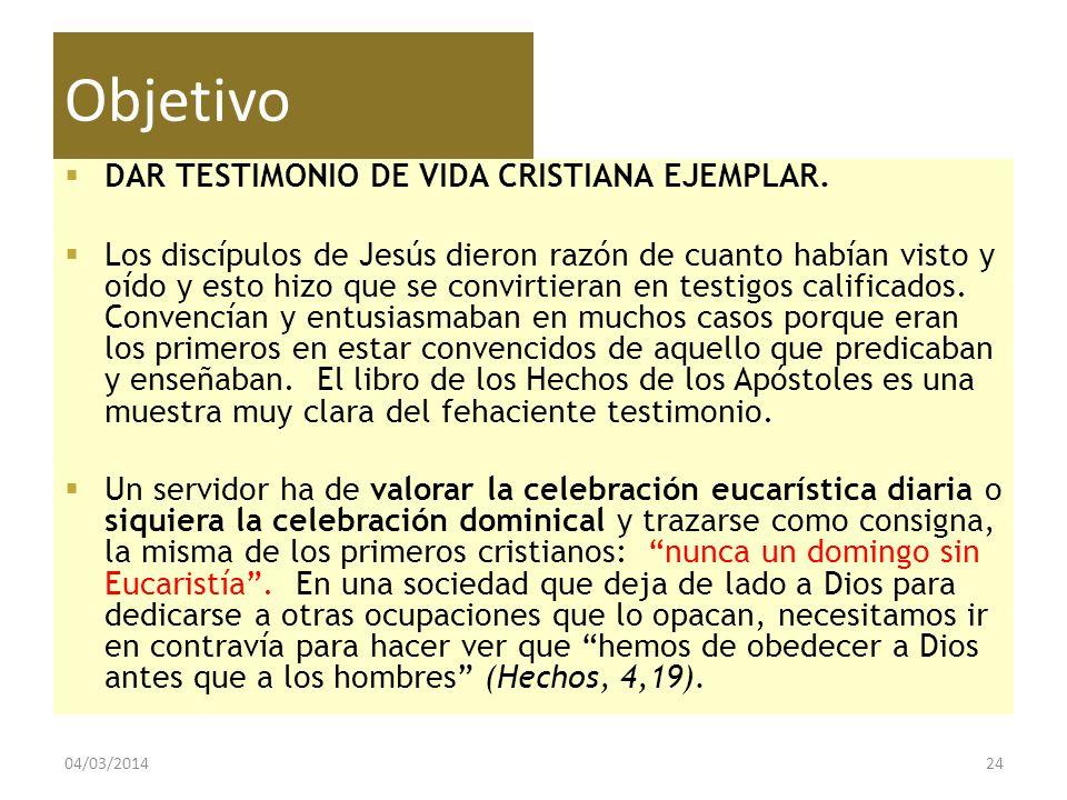 Objetivo DAR TESTIMONIO DE VIDA CRISTIANA EJEMPLAR. Los discípulos de Jesús dieron razón de cuanto habían visto y oído y esto hizo que se convirtieran