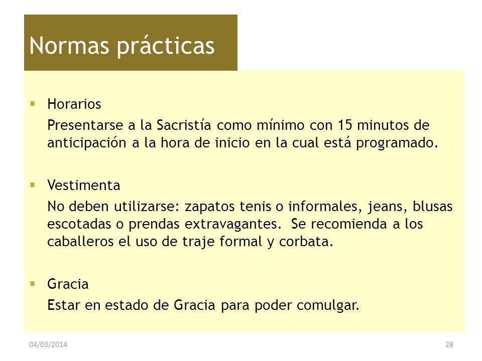 Normas prácticas Horarios Presentarse a la Sacristía como mínimo con 15 minutos de anticipación a la hora de inicio en la cual está programado. Vestim