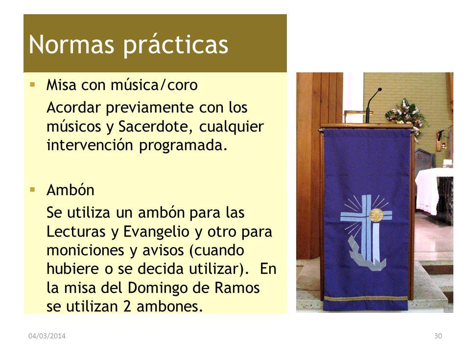 Normas prácticas Misa con música/coro Acordar previamente con los músicos y Sacerdote, cualquier intervención programada. Ambón Se utiliza un ambón pa