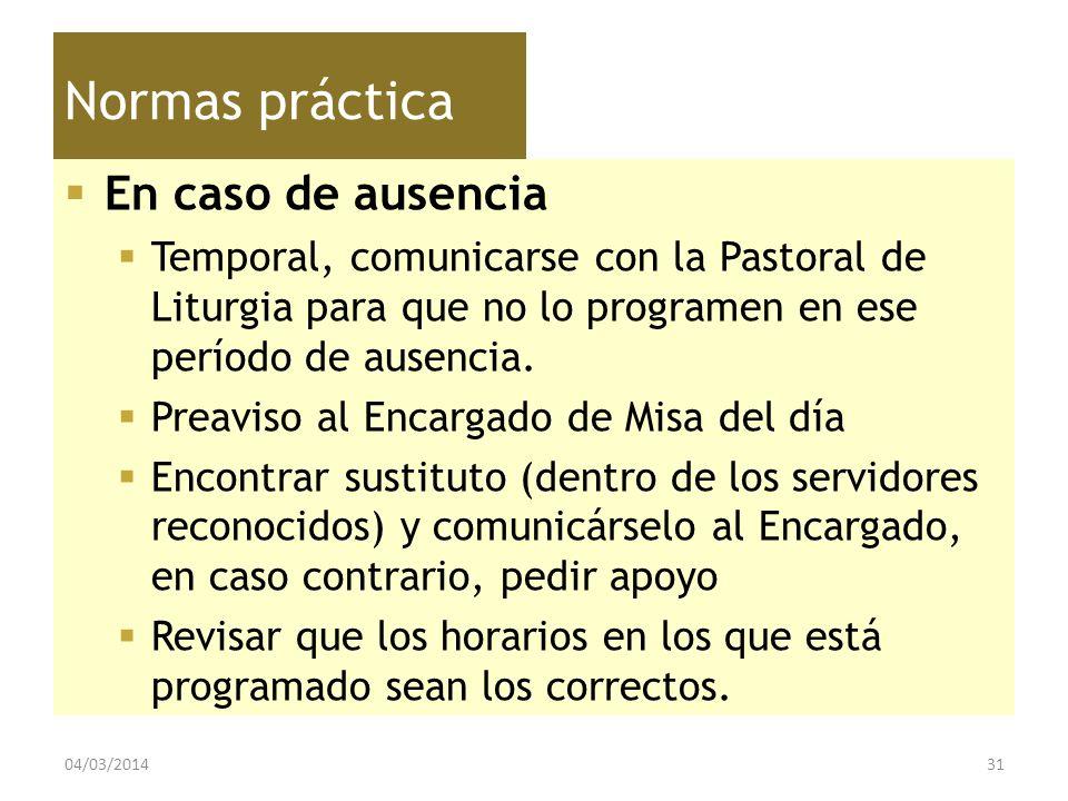 Normas práctica En caso de ausencia Temporal, comunicarse con la Pastoral de Liturgia para que no lo programen en ese período de ausencia. Preaviso al