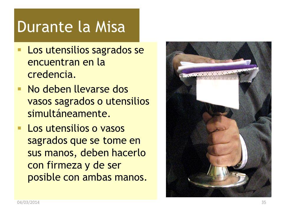 Durante la Misa Los utensilios sagrados se encuentran en la credencia. No deben llevarse dos vasos sagrados o utensilios simultáneamente. Los utensili
