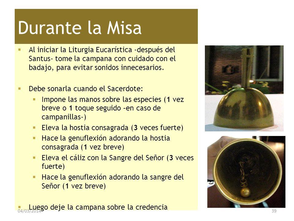 Durante la Misa Al iniciar la Liturgia Eucarística -después del Santus- tome la campana con cuidado con el badajo, para evitar sonidos innecesarios. D